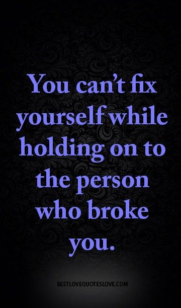 @Bestlovequote You can't fix yourself while holding on to the person who broke…