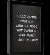 """""""Recognizing power in another does not diminish your own."""" - Joss Whedon #quotes"""