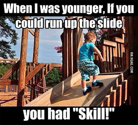 "You had ""Skill""!"