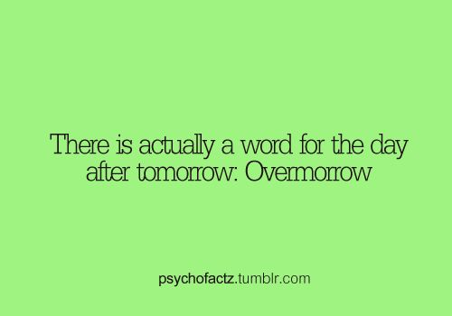 Wow I never knew that! Wish people used it more often it's much easier than saying 'the day after tomorrow'
