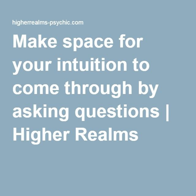 Make space for your intuition to come through by asking questions | Higher Realms