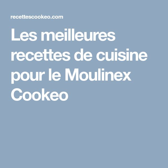 Les meilleures recettes de cuisine pour le Moulinex Cookeo