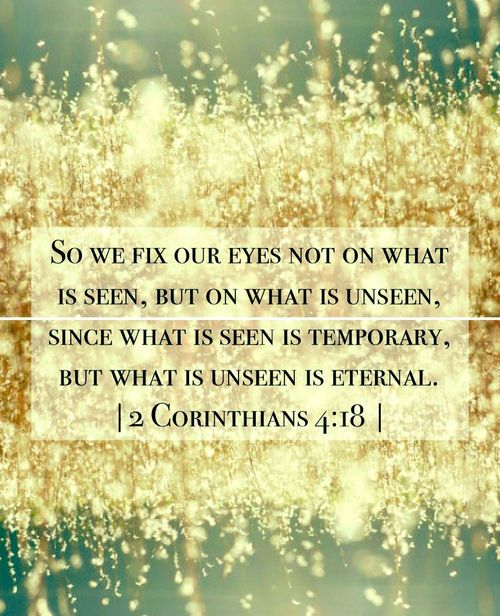 So we fix our eyes not on what is seen, but on what is unseen, since what is seen is temporary, but what is unseen is eternal. 2 Corinthians 4:18 #Faith: So we fix our eyes not on what is seen, but on what is unseen, since what is seen is temporary, but what is unseen is eternal. 2 Corinthians 4:18 #Faith