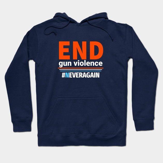 End Gun Violence Neveragain Hoodie Design bylisalizarb   Teepublic.  #stopgunviolence #endgunviolence #march #protest #strike #tee #fashion #men #hoodies #apparel