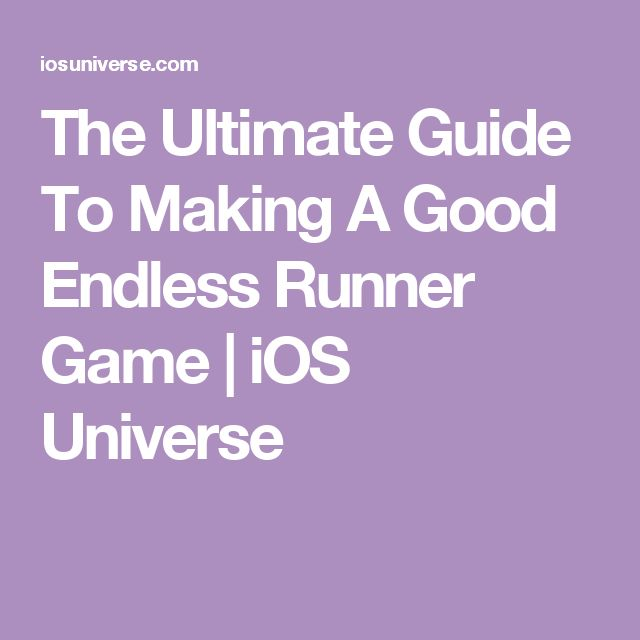 The Ultimate Guide To Making A Good Endless Runner Game | iOS Universe