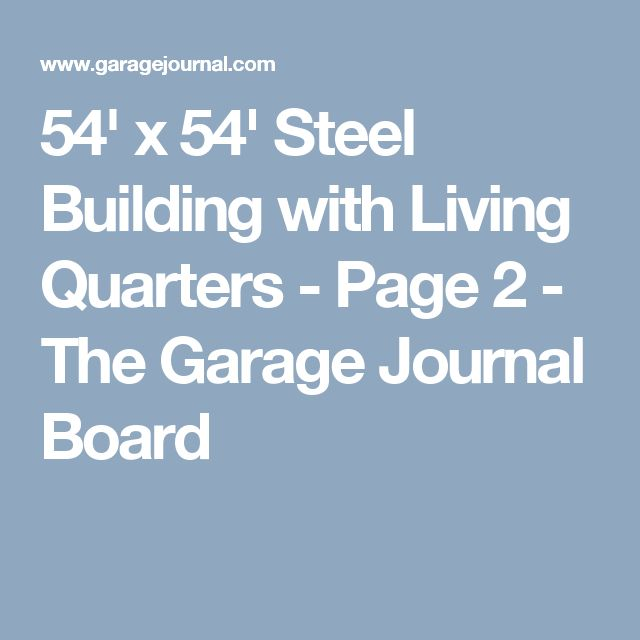 54' x 54' Steel Building with Living Quarters - Page 2 - The Garage Journal Board