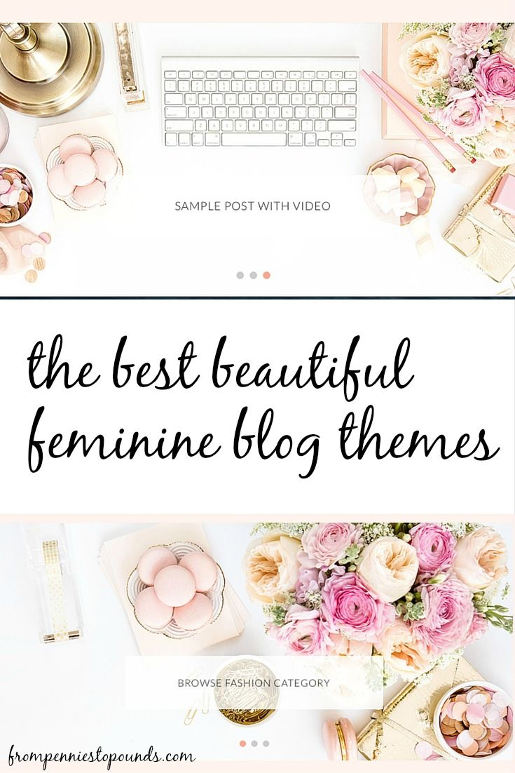 Beautiful feminine blog themes. Making money blogging has exploded round the world in the past few years. Check out my post for a step-by-step guide on how to set up a blog on my page. If you are serious about blogging, or want people to keep coming back to read - choose a great theme. I have a selection of the most beautiful themes in this post - click through to see. http://www.frompenniestopounds.com/best-beautiful-feminine-blog-themes/