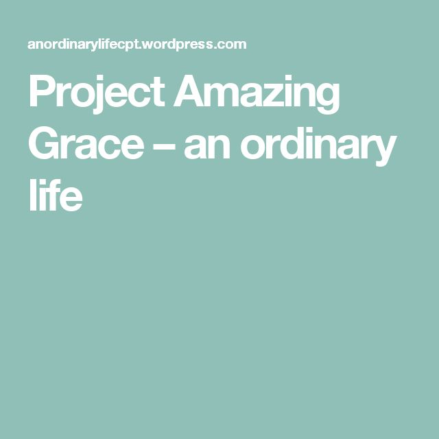Project Amazing Grace – an ordinary life