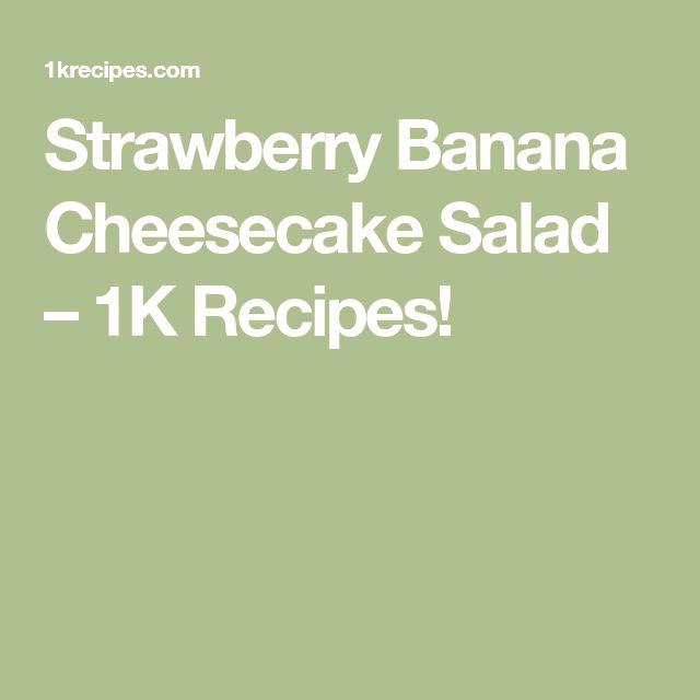 Strawberry Banana Cheesecake Salad – 1K Recipes!