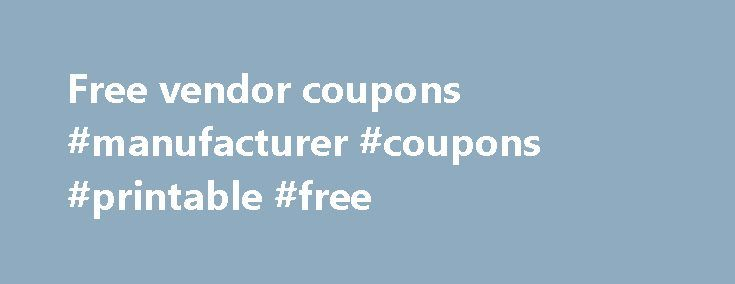 Free vendor coupons #manufacturer #coupons #printable #free http://coupons.remmont.com/free-vendor-coupons-manufacturer-coupons-printable-free/  #vendor coupons printable # Q: How to Get Free Coupons. A: 1. Ask someone in your family to save the Sunday coupons for you if they do not use them. Chances are you have a family member or friend who gets a paper and di. Read More Q: How to Make a Free Vendor Order Form. A: 1. Find a vendor form online. Go to a website like Spreadsheet 123 or…