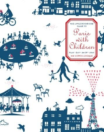 The Little Bookroom Guide to Paris with Children by  Kim Levesque