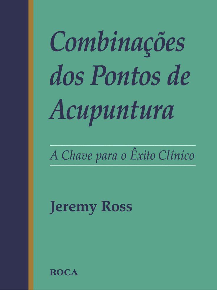 Combinações dos pontos de acupuntura   a chave para o êxito clínico - jeremy ross