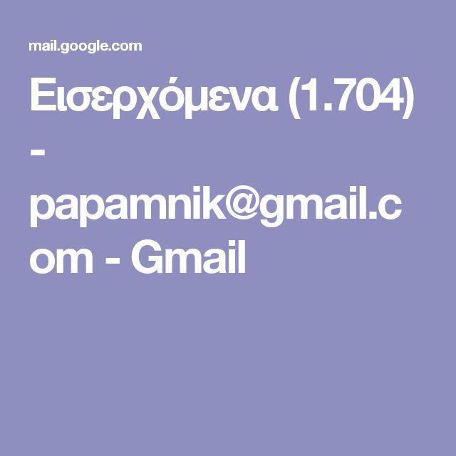 Εισερχόμενα (1.704) - papamnik@gmail.com - Gmail