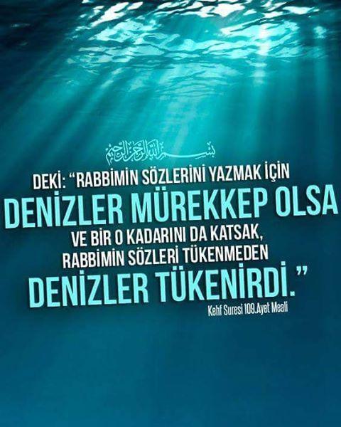 Rahman ve Rahim olan Allah'ın Adıyla De ki: 'Rabbimin sözlerini yazmak için denizler mürekkep olsa ve bir o kadarını da katsak, Rabbimin sözleri tükenmeden denizler tükenirdi.' [Kehf Suresi 109.Ayet Meali] #deniz #söz #mürekkep #yaz #tükeneceğiz...