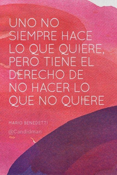 """""""Uno no siempre hace lo que quiere, pero tiene el derecho de no hacer lo que no quiere"""". #MarioBenedetti #Citas #Frases @candidman"""