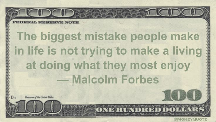 Malcolm Forbes Money Quote saying it's a serious goof many make to choose a career they don't enjoy