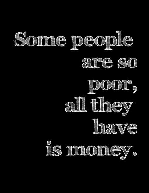 Money isn't Everything Some People are so Poor all by Proton3D