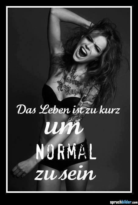 Das Leben ist zu kurz um normal zu sein | Das leben ist zu ...