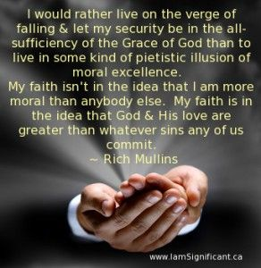 I would rather live on the verge of failing and let my security be in the all-sufficiency of the grace of God than to live in some kind of pietistic illusion of moral excellence.