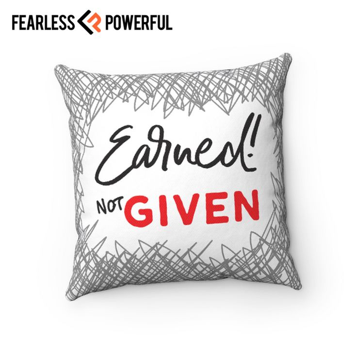 Earned! Not Given - Pillow : This design was created to be a reminder of your full potential, to keep you on the grind, to kick you in the butt when you need it, and sometimes just get your day started right. It will be there when you need it most.