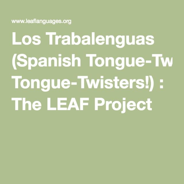 Los Trabalenguas (Spanish Tongue-Twisters!) : The LEAF Project