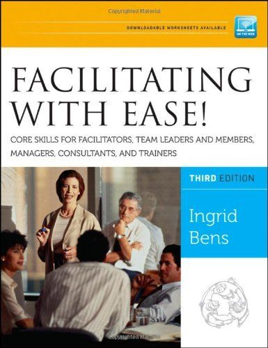 Facilitating with Ease! Core Skills for Facilitators, Team Leaders and Members, Managers, Consultants, and Trainers by Ingrid Bens, http://www.amazon.com/dp/1118107748/ref=cm_sw_r_pi_dp_8Ksysb16M3YAW