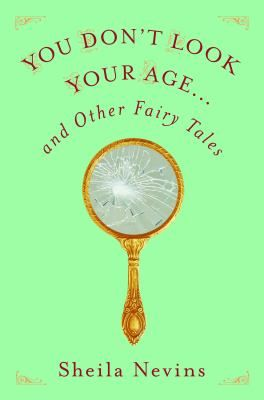 Cover image for You don't look your age... : and other fairy tales / Sheila Nevins.