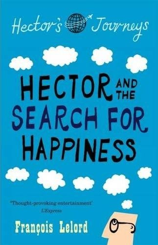 Hector and the Search for Happiness by François Lelord | Super easy to read. I really enjoyed Hector's journey. The ending was somewhat lacklustre although I did like how Hector used his lessons to help his patients in the end.