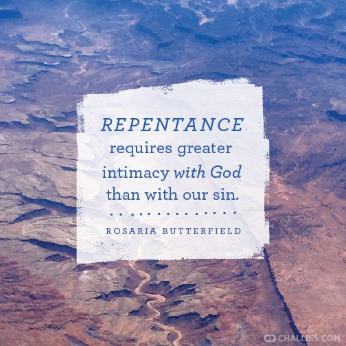 """Repentance requires greater intimacy with God than with our sin."" (Rosaria Butterfield)"