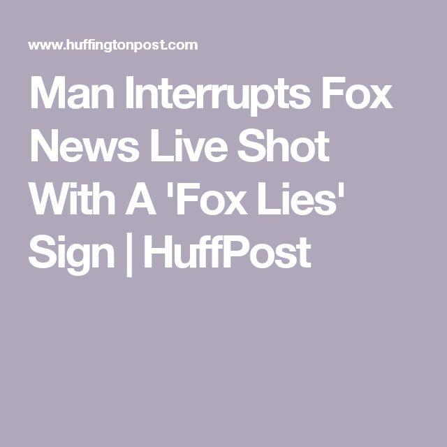 Man Interrupts Fox News Live Shot With A 'Fox Lies' Sign   HuffPost
