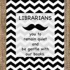 "Librarian ""mustache"" rules wall sign.  Librarians ""mustache""  you to remain quiet and be gentle with our books...."