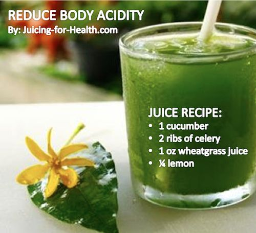 Reduce Body Acidity: 1 cucumber, 2 ribs of celery, 1 oz wheatgrass juice, ¼ lemon