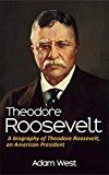 Free Kindle Book -   Theodore Roosevelt: A biography of Theodore Roosevelt, an American President