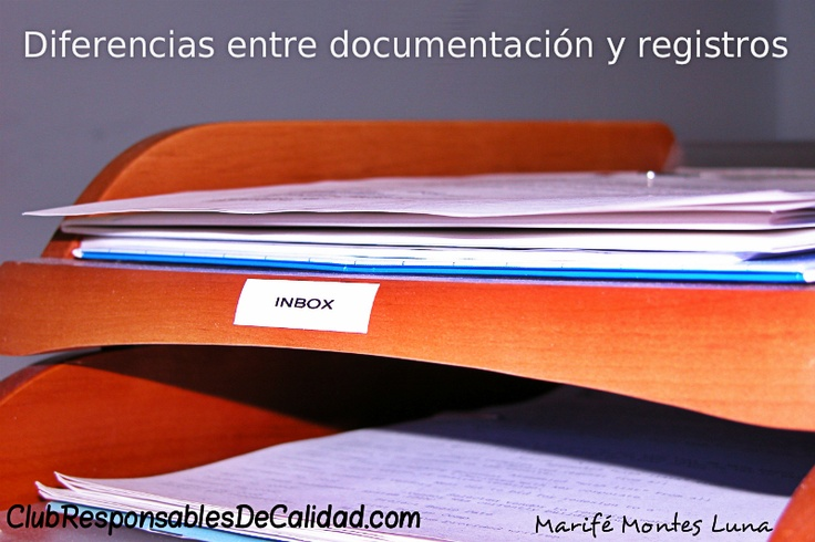 Diferencias entre documentación y registros. http://clubresponsablesdecalidad.com/diferencias-entre-documentacion-y-registro/