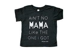 """Ain't no mama like the one I got"" Dark Grey Shirt"