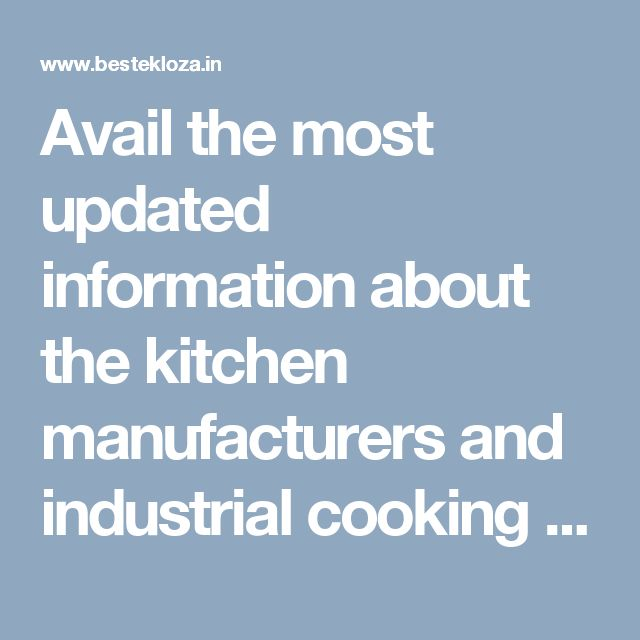 Avail the most updated information about the kitchen manufacturers and industrial cooking appliances. Stay tuned for the interesting blogs. #industrial_kitchen_equipment_list http://www.bestekloza.in/blog/