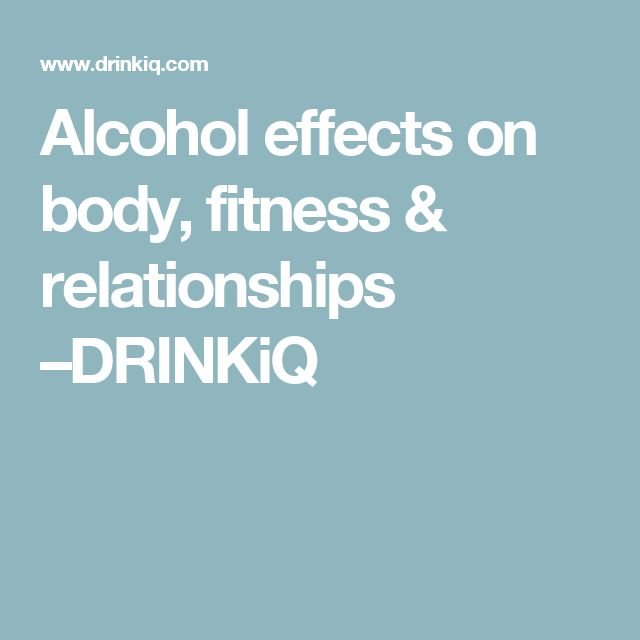 Alcohol effects on body, fitness & relationships –DRINKiQ