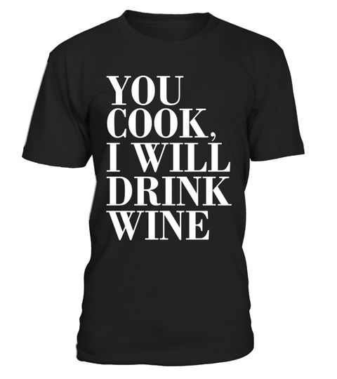 """# You Cook I will Drink Wine Chef's Assistant T-Shirt .  Special Offer, not available in shops      Comes in a variety of styles and colours      Buy yours now before it is too late!      Secured payment via Visa / Mastercard / Amex / PayPal      How to place an order            Choose the model from the drop-down menu      Click on """"Buy it now""""      Choose the size and the quantity      Add your delivery address and bank details      And that's it!      Tags: When you're not much of a cook…"""
