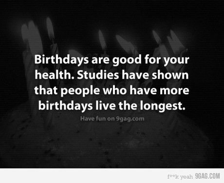Funny birthday quote http://www.ilovequotes.org/birthday-quotes