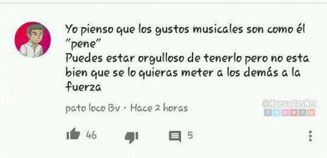 Los gustos musicales son como el pene XD Para más imágenes graciosas y memes en Español descarga a App https://www.huevadas.net/app o visita: https://www.Huevadas.net #momos #memes #humor #chistes #viral #amor #huevadasnet