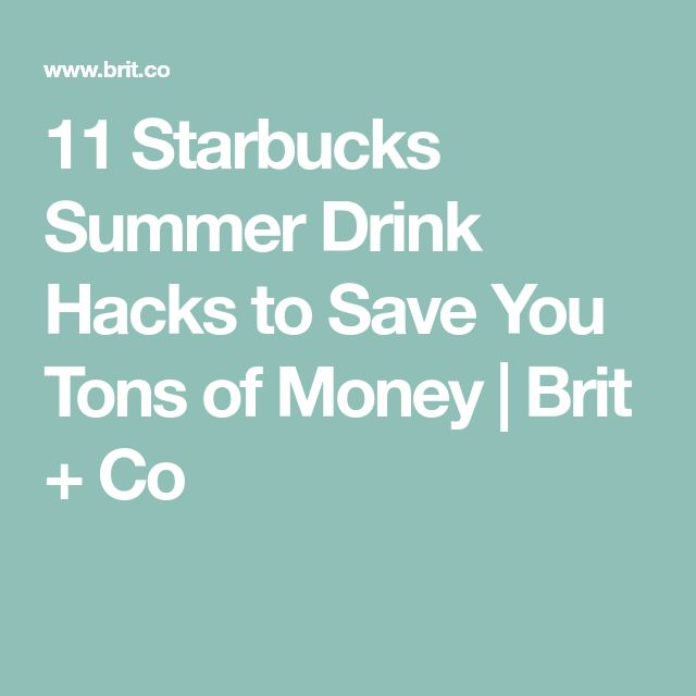 11 Starbucks Summer Drink Hacks to Save You Tons of Money   Brit + Co