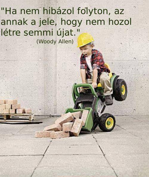 Ha nem hibázol, meg se próbáltad. Ha meg se próbáltad, semmi eredményt nem fogsz tudni felmutatni. Vágj hát bele!