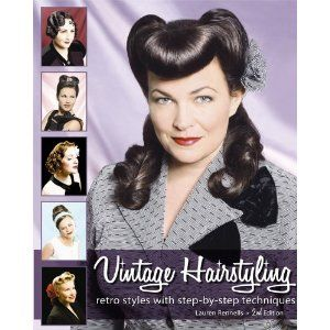 Vintage Hairstyling: Retro Styles with Step-by-Step Techniques: Lauren Rennells