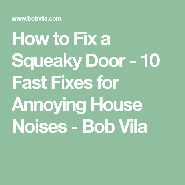 How to Fix a Squeaky Door - 10 Fast Fixes for Annoying House Noises - Bob Vila