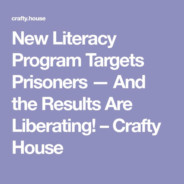 New Literacy Program Targets Prisoners — And the Results Are Liberating! – Crafty House
