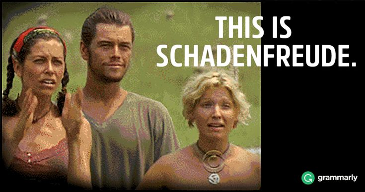 Schadenfreude is a German word that means taking joy in the misfortune of others.