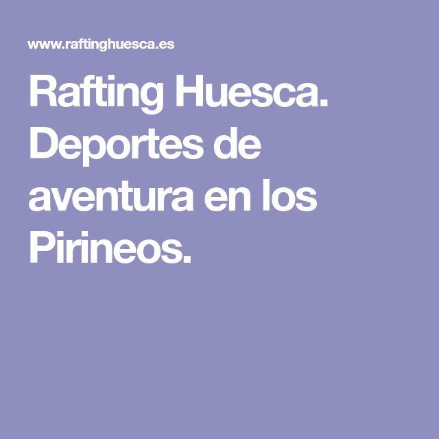 Rafting Huesca. Deportes de aventura en los Pirineos.