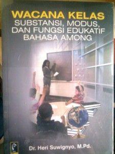 Buku Wacana Kelas,Substansi,Modus,Dan Fungsi Edukatif Bahasa Among
