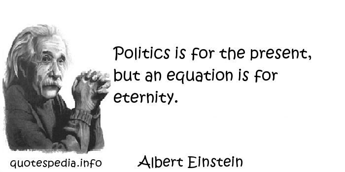 http://www.quotespedia.info/quotes-about-eternity-politics-is-for-the-present-a-1675.html