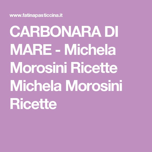 CARBONARA DI MARE - Michela Morosini Ricette Michela Morosini Ricette